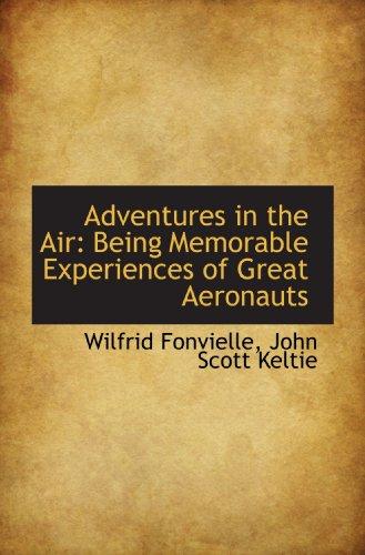 Adventures in the Air: Being Memorable Experiences of Great Aeronauts: Wilfrid Fonvielle