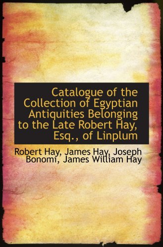9781110177691: Catalogue of the Collection of Egyptian Antiquities Belonging to the Late Robert Hay, Esq., of Linpl