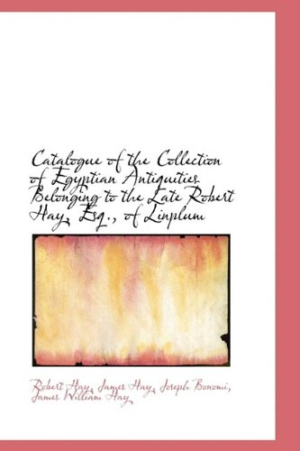 9781110177776: Catalogue of the Collection of Egyptian Antiquities Belonging to the Late Robert Hay, Esq., of Linpl