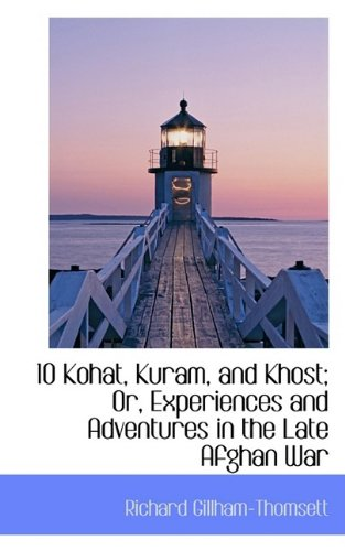 10 Kohat, Kuram, and Khost; Or, Experiences and Adventures in the Late Afghan War: Gillham-Thomsett...