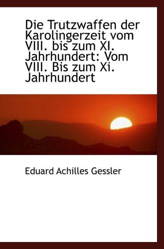9781110182497: Die Trutzwaffen der Karolingerzeit vom VIII. bis zum XI. Jahrhundert: Vom VIII. Bis zum Xi. Jahrhund