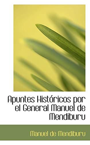Apuntes Hist Ricos Por El General Manuel: Manuel De Mendiburu