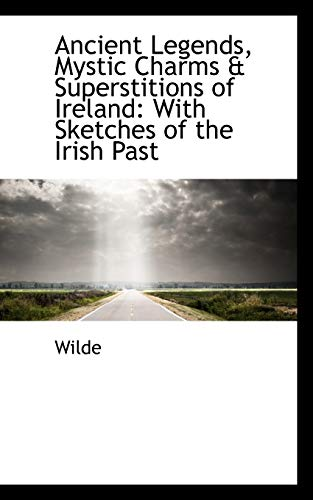 9781110192250: Ancient Legends, Mystic Charms & Superstitions of Ireland: With Sketches of the Irish Past