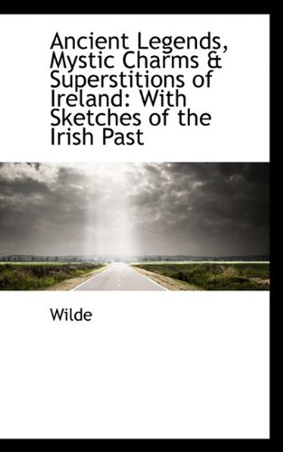 9781110192298: Ancient Legends, Mystic Charms & Superstitions of Ireland: With Sketches of the Irish Past