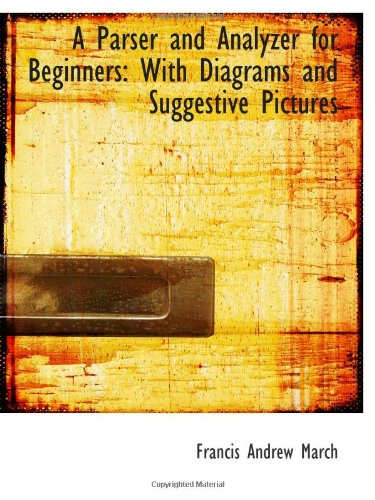 9781110197361: A Parser and Analyzer for Beginners: With Diagrams and Suggestive Pictures