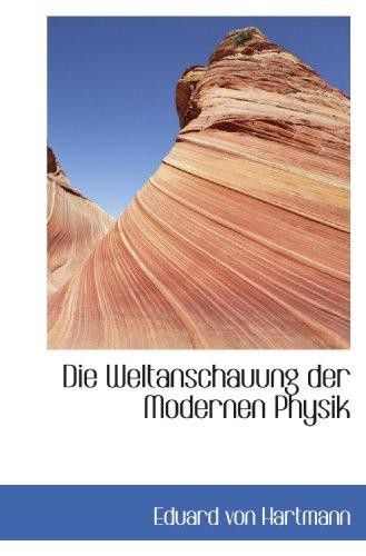Die Weltanschauung der Modernen Physik (9781110198627) by Hartmann, Eduard Von