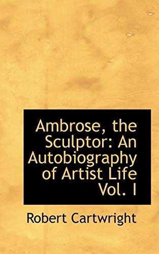 9781110202416: 1: Ambrose, the Sculptor: An Autobiography of Artist Life Vol. I