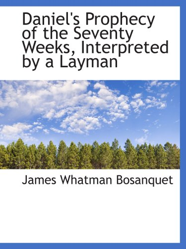 9781110210503: Daniel's Prophecy of the Seventy Weeks, Interpreted by a Layman