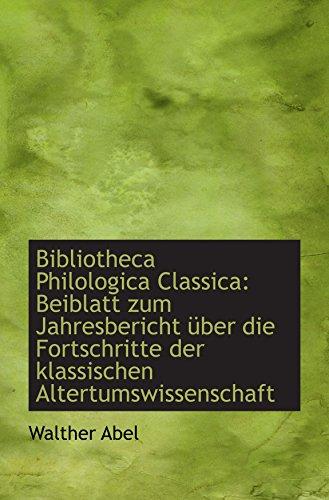 9781110213474: Bibliotheca Philologica Classica: Beiblatt zum Jahresbericht über die Fortschritte der klassischen A