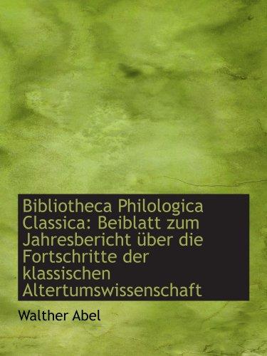 9781110213481: Bibliotheca Philologica Classica: Beiblatt zum Jahresbericht über die Fortschritte der klassischen A