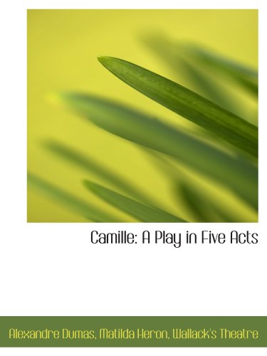 9781110216147: Camille: A Play in Five Acts