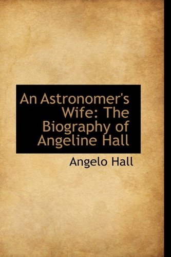 9781110219735: An Astronomer's Wife: The Biography of Angeline Hall