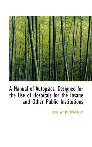 Manual of Autopsies, Designed for the Use: Blackburn, Isaac Wright