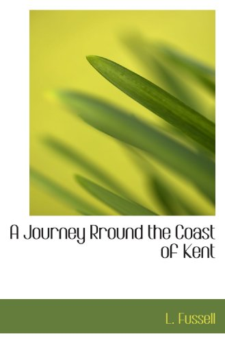 9781110227716: A Journey Rround the Coast of Kent