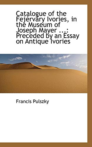 9781110240456: Catalogue of the Fejérváry Ivories in the Museum of Joseph Mayer