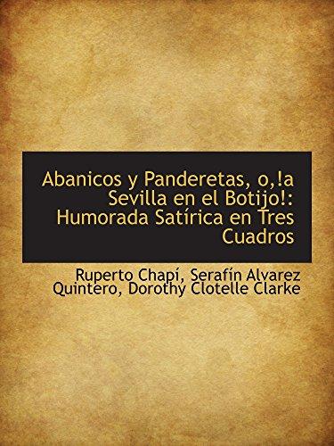 9781110244485: Abanicos y Panderetas, o,!a Sevilla en el Botijo!: Humorada Satírica en Tres Cuadros