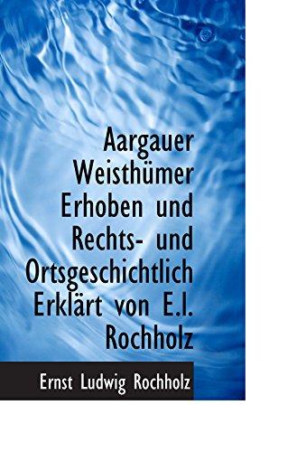 9781110251162: Aargauer Weisthümer Erhoben und Rechts- und Ortsgeschichtlich Erklärt von E.l. Rochholz