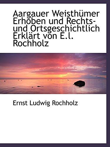 9781110251186: Aargauer Weisthümer Erhoben und Rechts- und Ortsgeschichtlich Erklärt von E.l. Rochholz