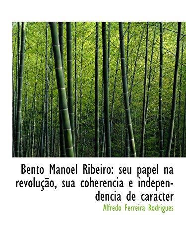 Bento Manoel Ribeiro: seu papel na revolução,: Alfredo Ferreira Rodrigues