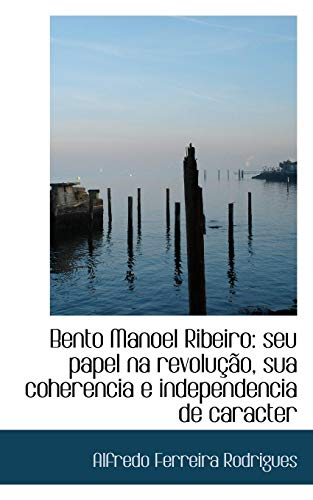 Bento Manoel Ribeiro: Seu Papel Na Revolu: Alfredo Ferreira Rodrigues