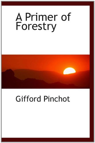 A Primer of Forestry: Gifford Pinchot