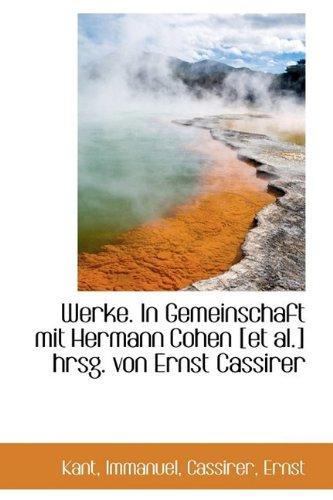 Werke. in Gemeinschaft Mit Hermann Cohen [Et Al.] Hrsg. Von Ernst Cassirer (German Edition) (9781110276721) by Immanuel Kant; Kant Immanuel