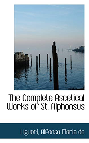 9781110279395: The Complete Ascetical Works of St. Alphonsus