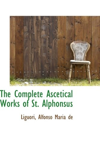 9781110279449: The Complete Ascetical Works of St. Alphonsus