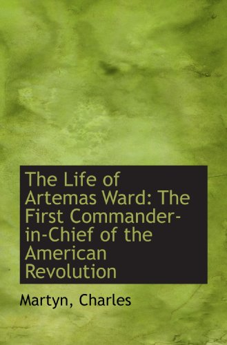 9781110281015: The Life of Artemas Ward: The First Commander-in-Chief of the American Revolution