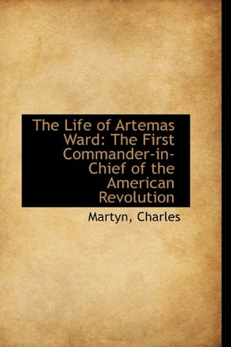 9781110281152: The Life of Artemas Ward: The First Commander-in-Chief of the American Revolution (Bibliolife Reproduction)