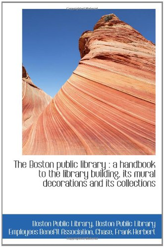 9781110282982: The Boston public library : a handbook to the library building, its mural decorations and its collec