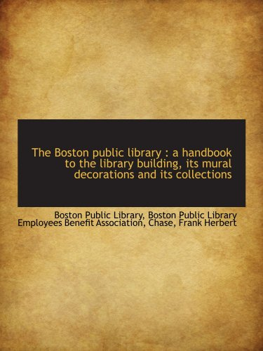 9781110283026: The Boston public library : a handbook to the library building, its mural decorations and its collec