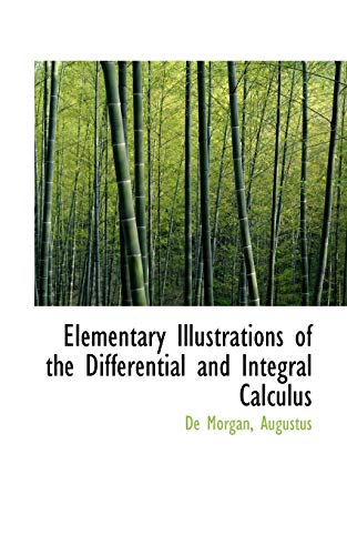 Elementary Illustrations of the Differential and Integral: De Morgan Augustus