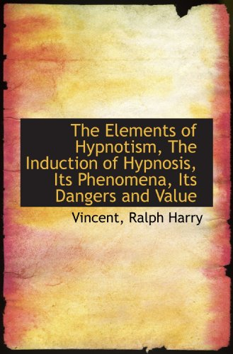 9781110291465: The Elements of Hypnotism, The Induction of Hypnosis, Its Phenomena, Its Dangers and Value
