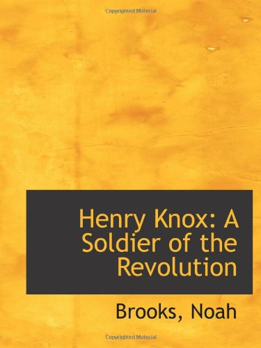 Henry Knox: A Soldier of the Revolution (1110294956) by Noah, Brooks