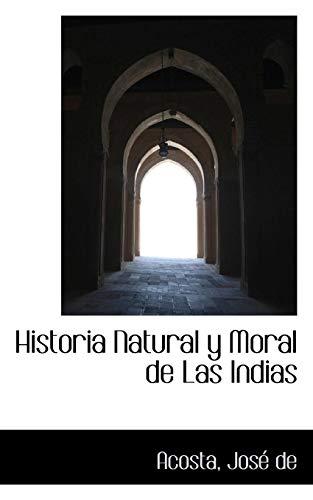 Historia Natural y Moral de Las Indias: Acosta Josà de