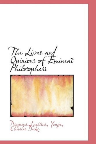 The Lives and Opinions of Eminent Philosophers: Diogenes Laertius