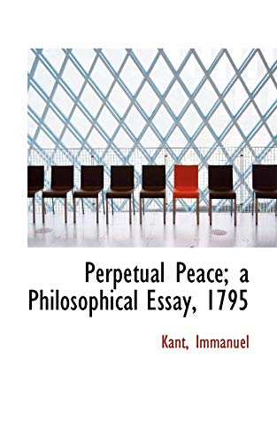 Perpetual Peace; a Philosophical Essay, 1795: Immanuel, Kant