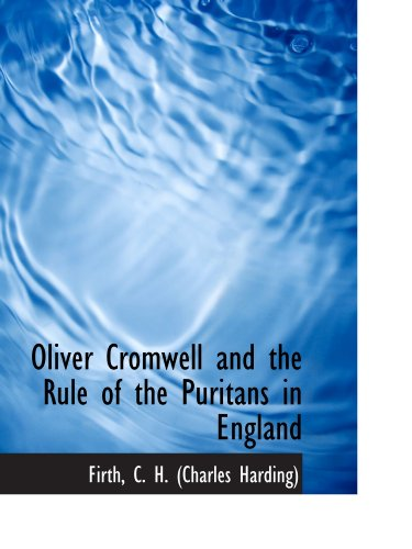 9781110304714: Oliver Cromwell and the Rule of the Puritans in England