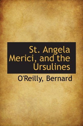 St. Angela Merici, and the Ursulines (1110308442) by Bernard, O'Reilly