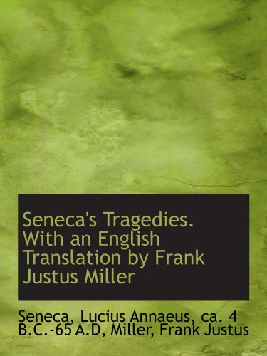 Seneca's Tragedies. With an English Translation by Frank Justus Miller (1110312059) by Seneca