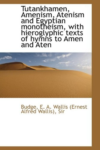 Tutankhamen, Amenism, Atenism and Egyptian monotheism, with hieroglyphic texts of hymns to Amen and (1110313144) by Budge