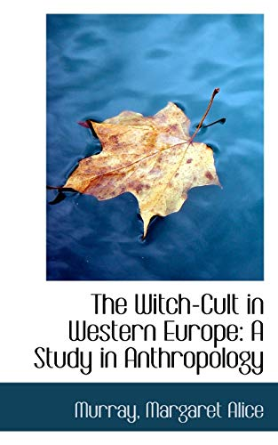 The Witch-Cult in Western Europe: A Study: Alice, Murray Margaret
