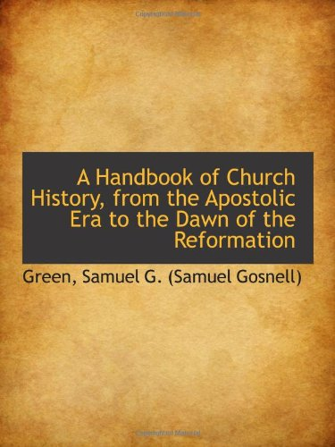 9781110316496: A Handbook of Church History, from the Apostolic Era to the Dawn of the Reformation