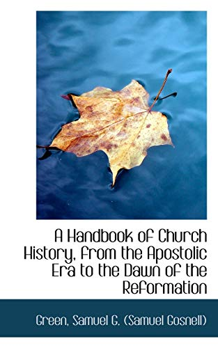 9781110316526: A Handbook of Church History, from the Apostolic Era to the Dawn of the Reformation