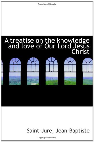 9781110317516: A treatise on the knowledge and love of Our Lord Jesus Christ