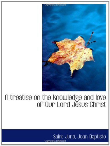 9781110317547: A treatise on the knowledge and love of Our Lord Jesus Christ