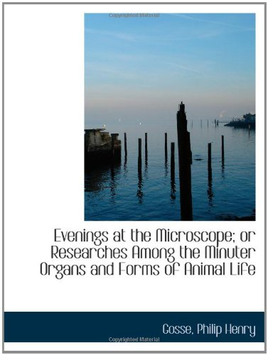 9781110320981: Evenings at the Microscope; or Researches Among the Minuter Organs and Forms of Animal Life