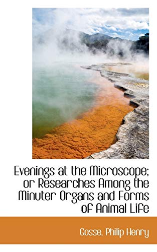 9781110321018: Evenings at the Microscope; or Researches Among the Minuter Organs and Forms of Animal Life