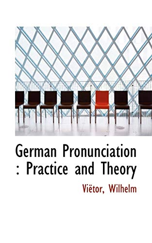German Pronunciation: Practice and Theory: Wilhelm, Victor